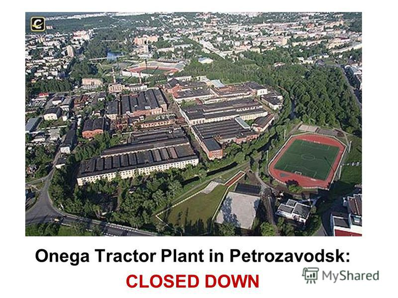 Onega Tractor Plant in Petrozavodsk: CLOSED DOWN