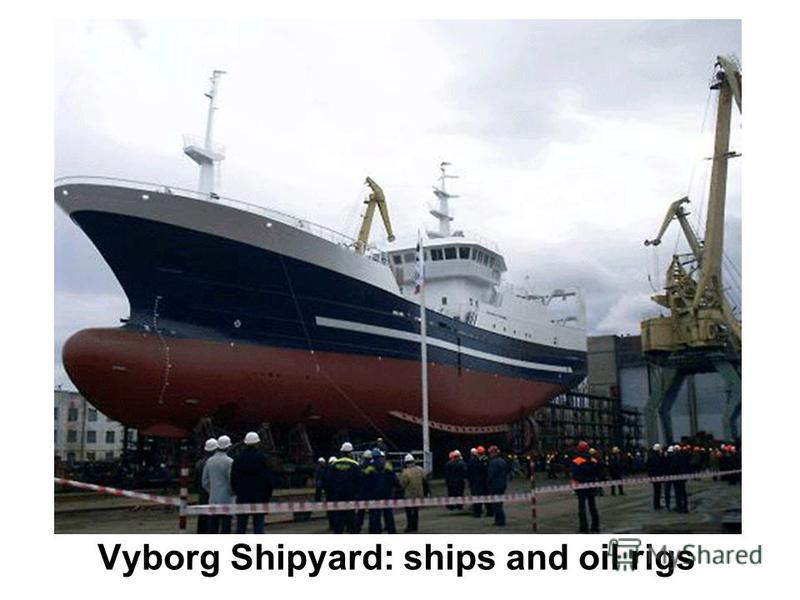 Vyborg Shipyard: ships and oil rigs