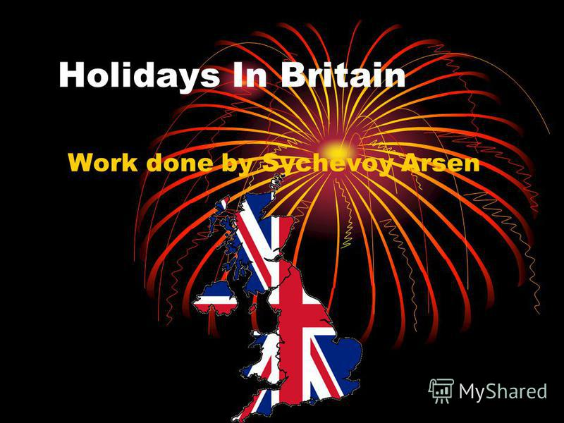 Нolidays In Britain Work done by Sychevoy Arsen