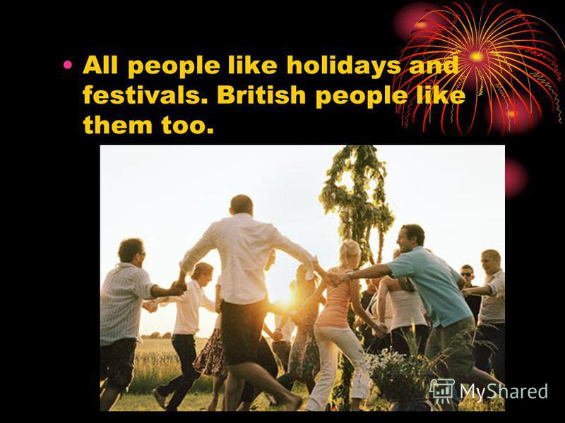 All people like holidays and festivals. British people like them too.