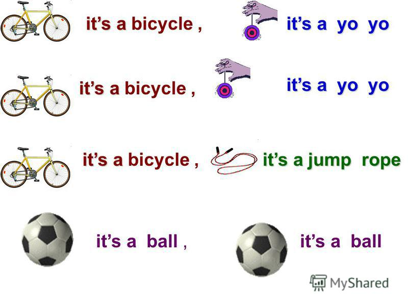 its a yo yo its a jump rope its a ball, its a bicycle, its a yo yo its a, its a, its a ball