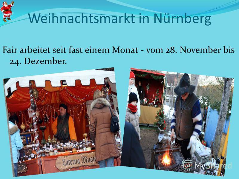 Weihnachtsmarkt in Nürnberg Fair arbeitet seit fast einem Monat - vom 28. November bis 24. Dezember.