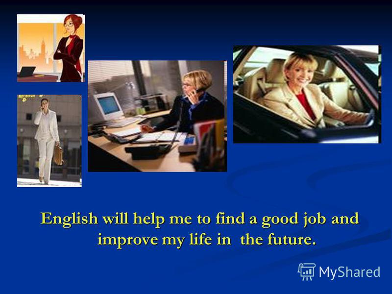 English will help me to find a good job and improve my life in the future.