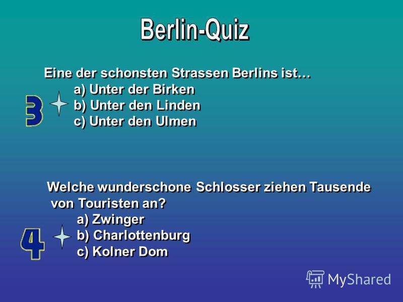 Eine der schonsten Strassen Berlins ist… a) Unter der Birken b) Unter den Linden c) Unter den Ulmen Eine der schonsten Strassen Berlins ist… a) Unter der Birken b) Unter den Linden c) Unter den Ulmen Welche wunderschone Schlosser ziehen Tausende von