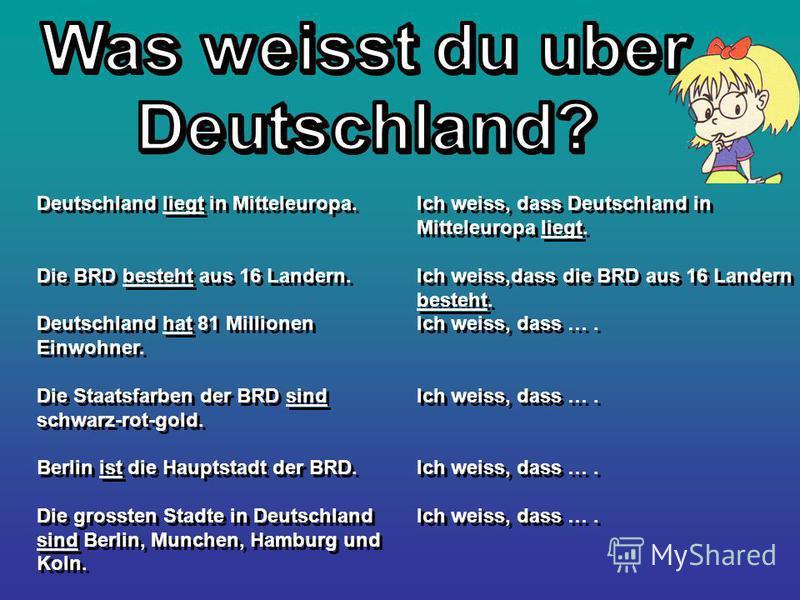 Deutschland liegt in Mitteleuropa. Die BRD besteht aus 16 Landern. Deutschland hat 81 Millionen Einwohner. Die Staatsfarben der BRD sind schwarz-rot-gold. Berlin ist die Hauptstadt der BRD. Die grossten Stadte in Deutschland sind Berlin, Munchen, Ham