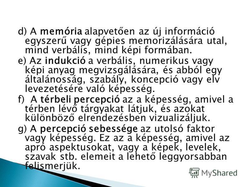d) A memória alapvetően az új információ egyszerű vagy gépies memorizálására utal, mind verbális, mind képi formában. e) Az indukció a verbális, numerikus vagy képi anyag megvizsgálására, és abból egy általánosság, szabály, koncepció vagy elv levezet