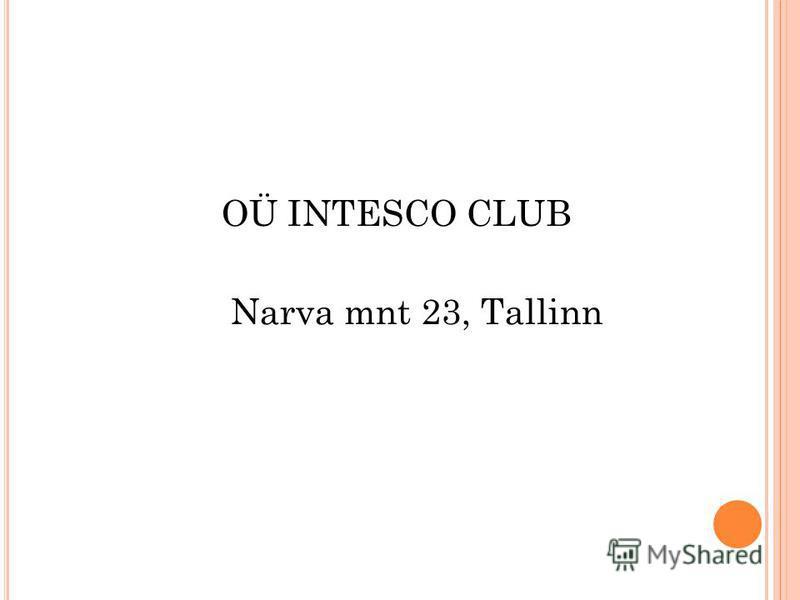 OÜ INTESCO CLUB Narva mnt 23, Tallinn