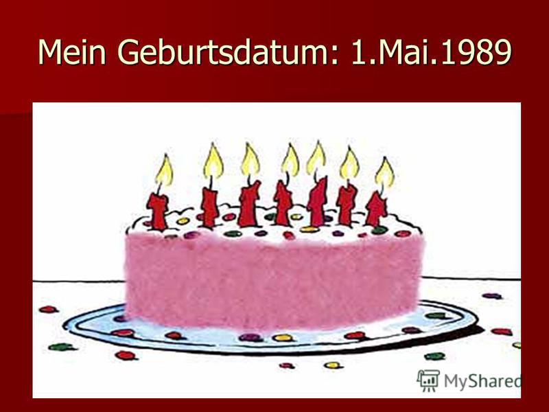 Mein Geburtsdatum: 1.Mai.1989