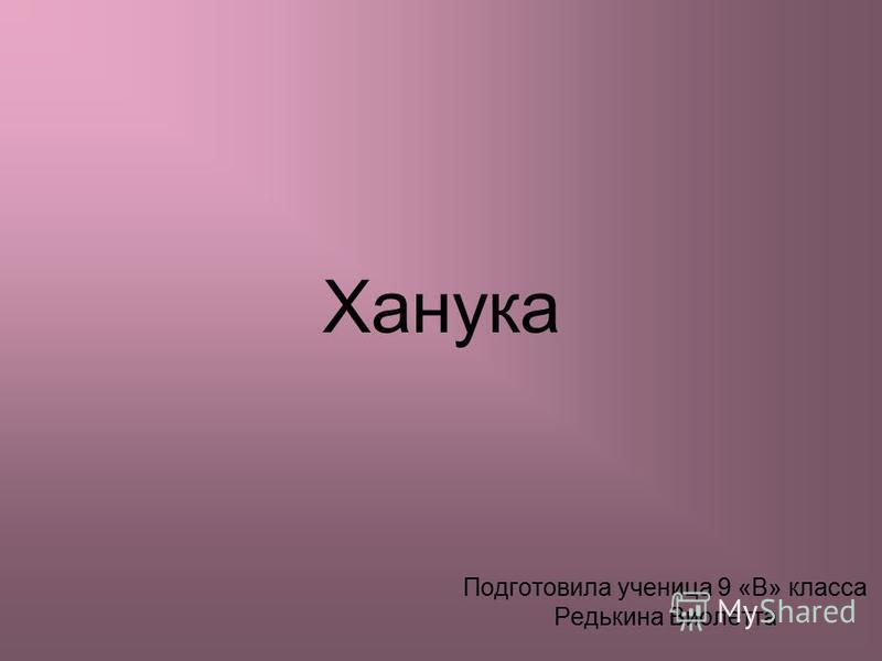 Ханука Подготовила ученица 9 «В» класса Редькина Виолетта