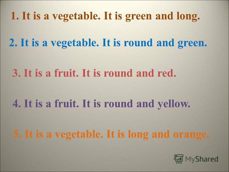 1. It is a vegetable. It is green and long. 2. It is a vegetable. It is round and green. 3. It is a fruit. It is round and red. 4. It is a fruit. It is round and yellow. 5. It is a vegetable. It is long and orange.