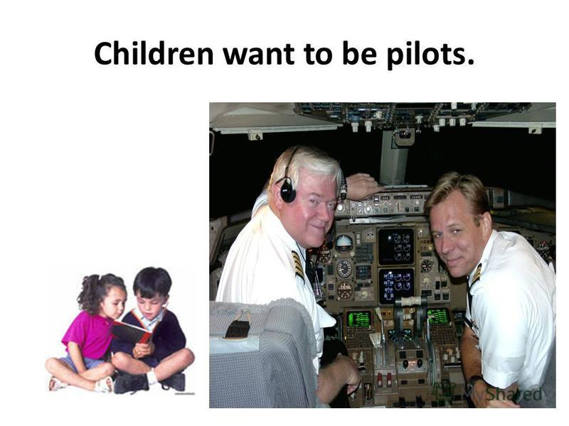 Children want to be pilots.
