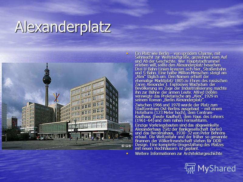 Alexanderplatz Ein Platz wie Berlin – von sprödem Charme, mit Sehnsucht zur Weltstadtgröße, gezeichnet vom Auf und Ab der Geschichte. Wer Hauptstadtrummel erleben will, sollte den Alexanderplatz besuchen. Drei U-Bahn-Linien kreuzen sich hier, Straßen