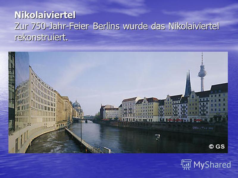 Nikolaiviertel Zur 750-Jahr-Feier Berlins wurde das Nikolaiviertel rekonstruiert.
