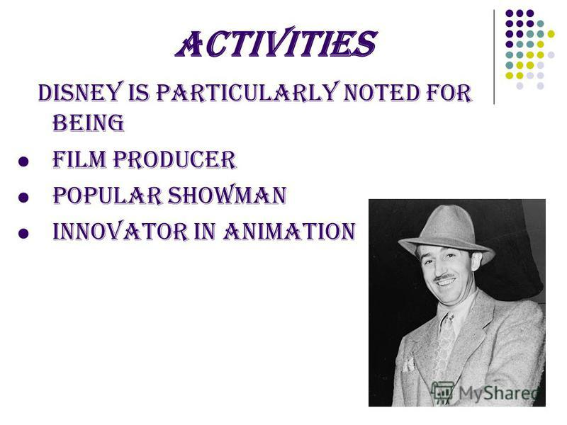 Disney is particularly noted for being film producer popular showman innovator in animation ACTIVITIES