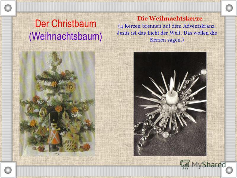 Der Christbaum (Weihnachtsbaum) Die Weihnachtskerze (4 Kerzen brennen auf dem Adventskranz. Jesus ist das Licht der Welt. Das wollen die Kerzen sagen.)