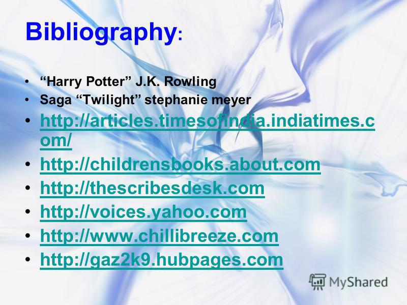 Bibliography : Harry Potter J.K. Rowling Saga Twilight stephanie meyer http://articles.timesofindia.indiatimes.c om/http://articles.timesofindia.indiatimes.c om/ http://childrensbooks.about.com http://thescribesdesk.com http://voices.yahoo.com http:/