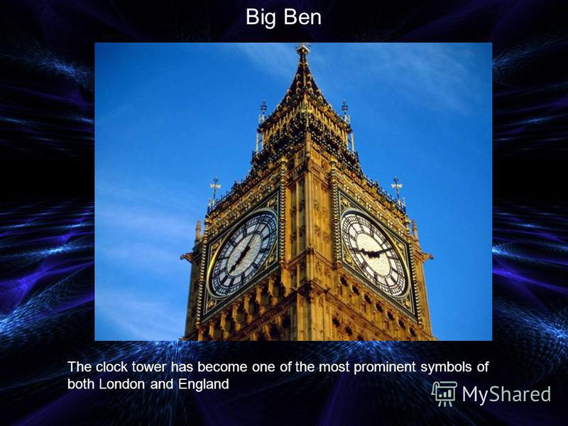 Big Ben The clock tower has become one of the most prominent symbols of both London and England