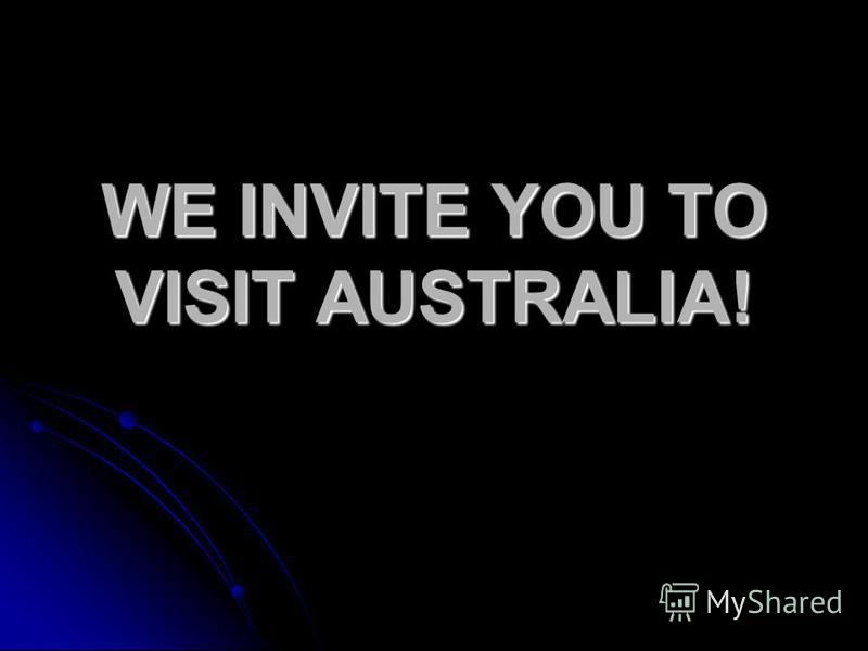 WE INVITE YOU TO VISIT AUSTRALIA!
