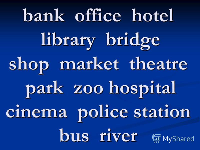 bank office hotel library bridge shop market theatre park zoo hospital cinema police station bus river