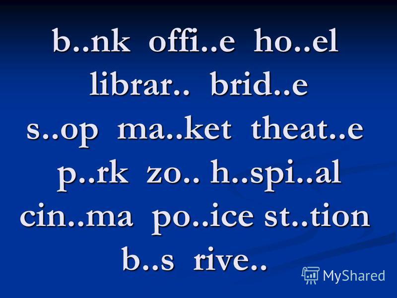b..nk offi..e ho..el librar.. brid..e s..op ma..ket theat..e p..rk zo.. h..spi..al cin..ma po..ice st..tion b..s rive..