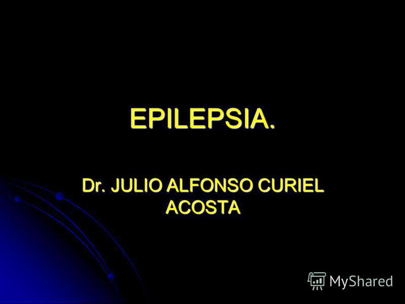 EPILEPSIA. Dr. JULIO ALFONSO CURIEL ACOSTA