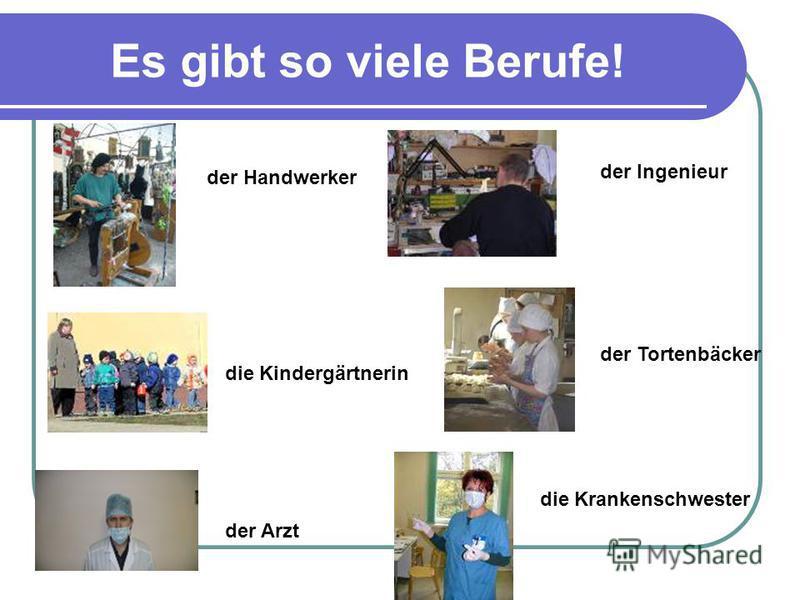 Es gibt so viele Berufe! der Handwerker die Kindergärtnerin der Arzt der Ingenieur der Tortenbäcker die Krankenschwester