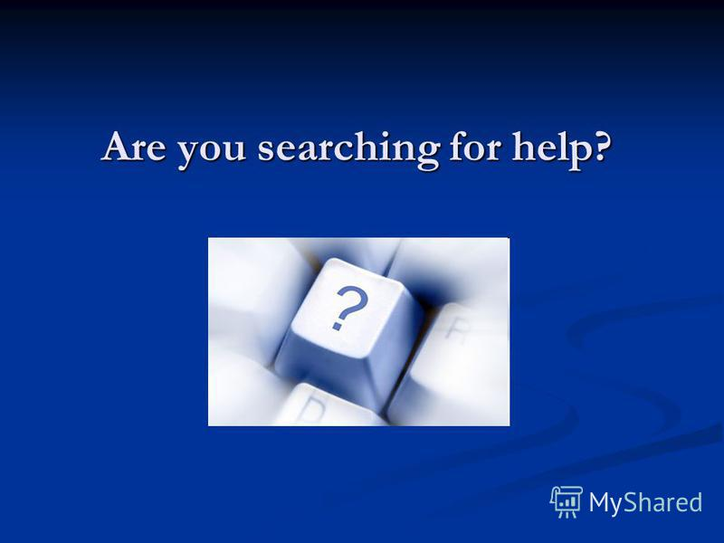 Are you searching for help?