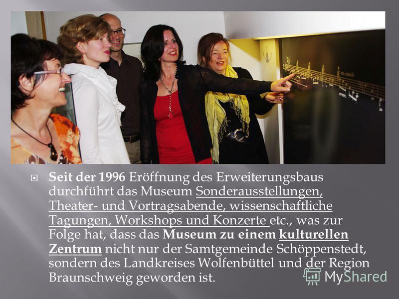 Seit der 1996 Eröffnung des Erweiterungsbaus durchführt das Museum Sonderausstellungen, Theater- und Vortragsabende, wissenschaftliche Tagungen, Workshops und Konzerte etc., was zur Folge hat, dass das Museum zu einem kulturellen Zentrum nicht nur de