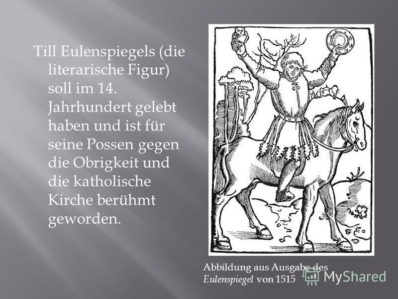 Till Eulenspiegels (die literarische Figur) soll im 14. Jahrhundert gelebt haben und ist für seine Possen gegen die Obrigkeit und die katholische Kirche berühmt geworden. Abbildung aus Ausgabe des Eulenspiegel von 1515
