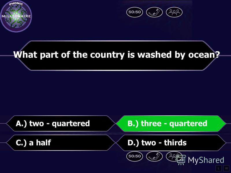 What part of the country is washed by ocean? A.) two - quartersB.) three - quarters C.) a halfD.) two - thirds LW