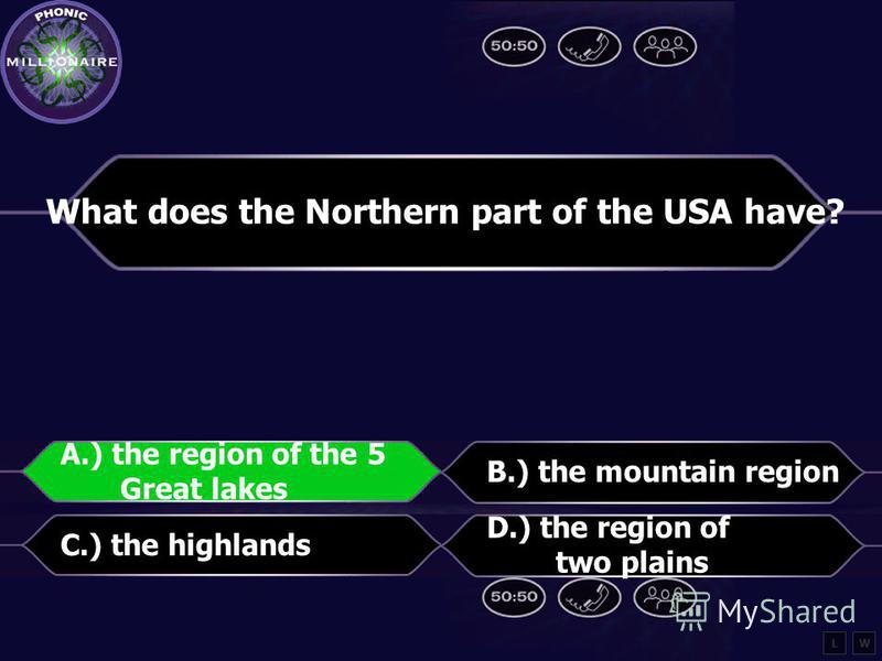 What does the Northern part of the USA have? A.) the region of the 5 Great lakes B.) the mountain region C.) the highlands D.) the region of two plains LW
