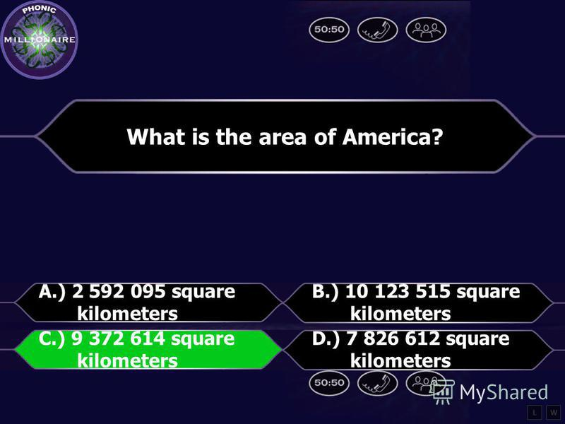 What is the area of America? A.) 2 592 095 square kilometers B.) 10 123 515 square kilometers C.) 9 372 614 square kilometers D.) 7 826 612 square kilometers LW