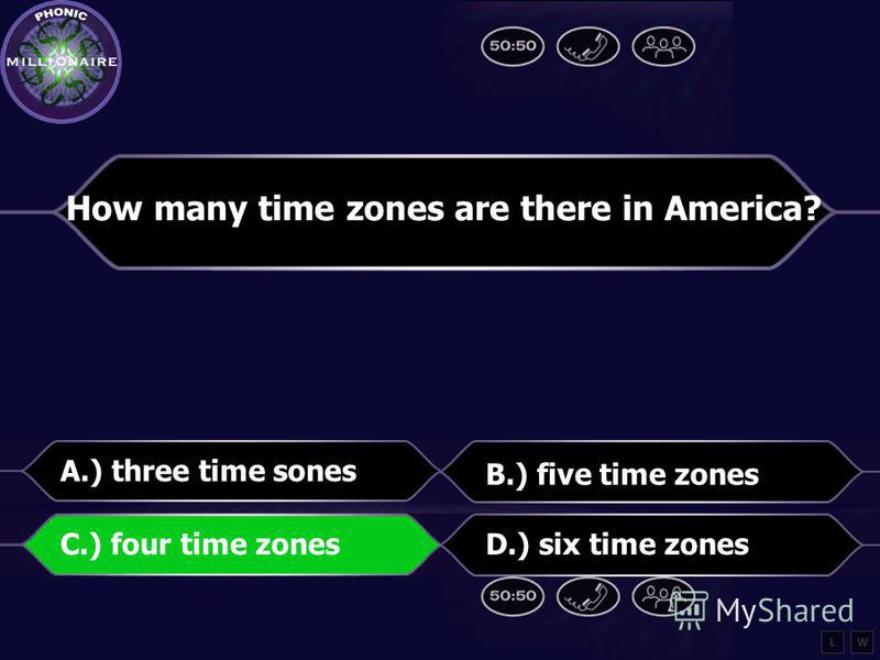 How many time zones are there in America? A.) three time zones B.) five time zones C.) four time zonesD.) six time zones LW