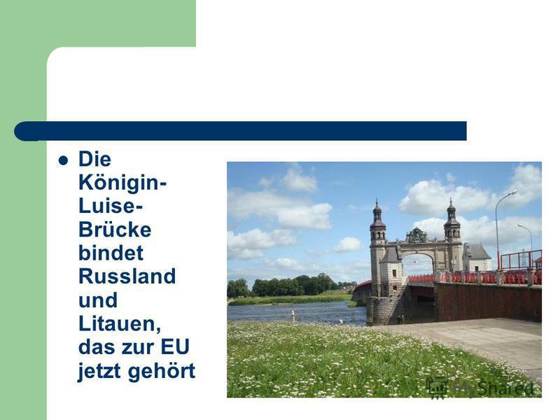 Die Königin- Luise- Brücke bindet Russland und Litauen, das zur EU jetzt gehört