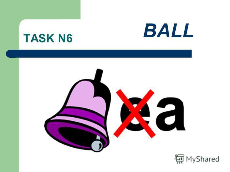 TASK N6 BALL