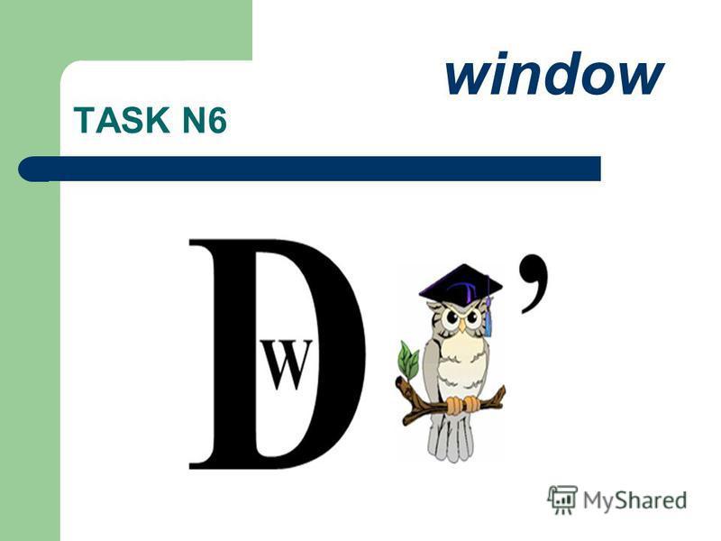 TASK N6 window