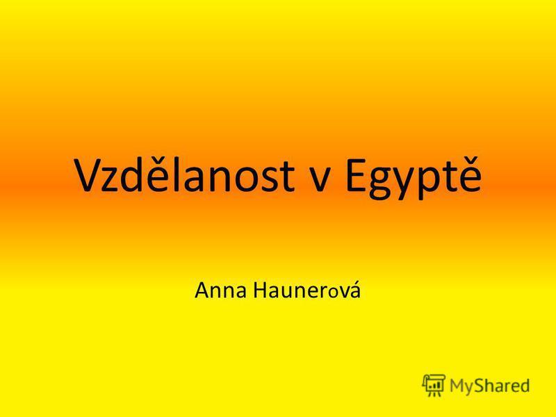 Vzdělanost v Egyptě Anna Hauner o vá