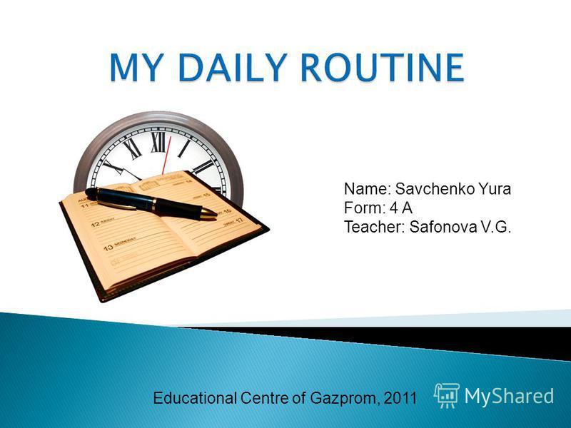Name: Savchenko Yura Form: 4 A Teacher: Safonova V.G. Educational Centre of Gazprom, 2011