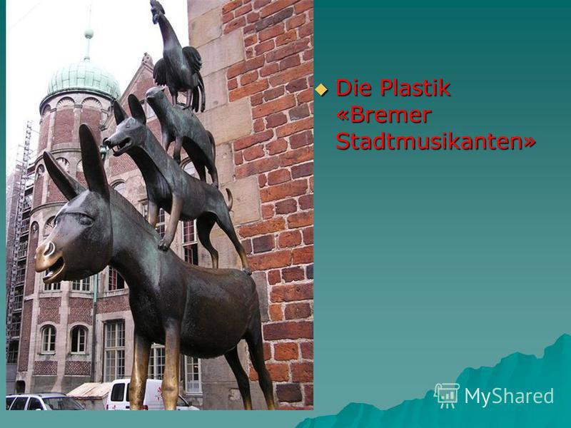 Die Plastik «Bremer Stadtmusikanten» Die Plastik «Bremer Stadtmusikanten»