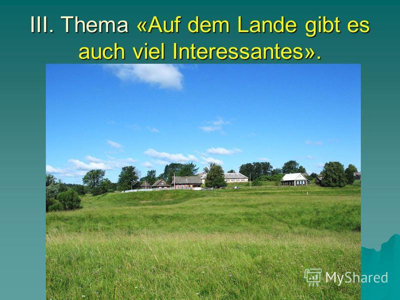 III. Thema «Auf dem Lande gibt es auch viel Interessantes».