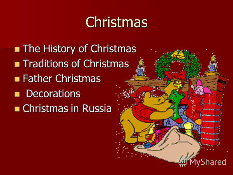 Christmas The History of Christmas The History of Christmas Traditions of Christmas Traditions of Christmas Father Christmas Father Christmas Decorations Decorations Christmas in Russia Christmas in Russia