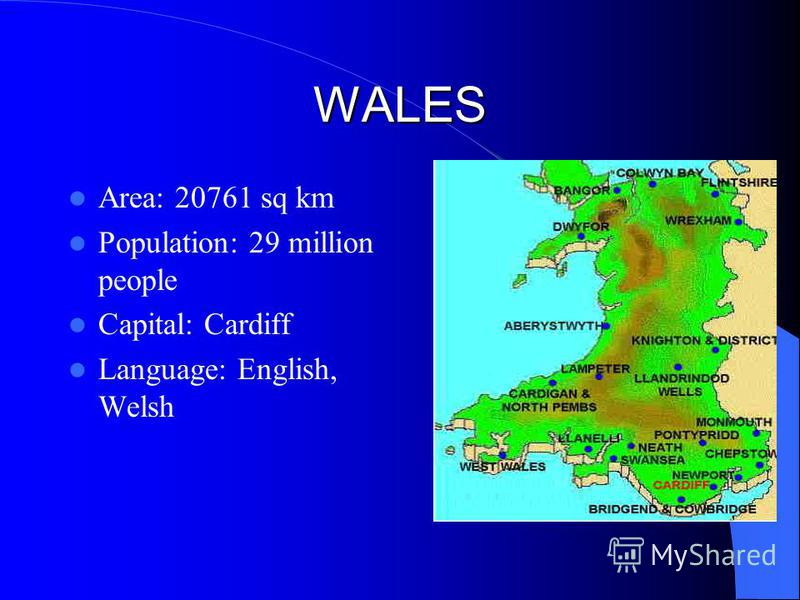 WALES Area: 20761 sq km Population: 29 million people Capital: Cardiff Language: English, Welsh