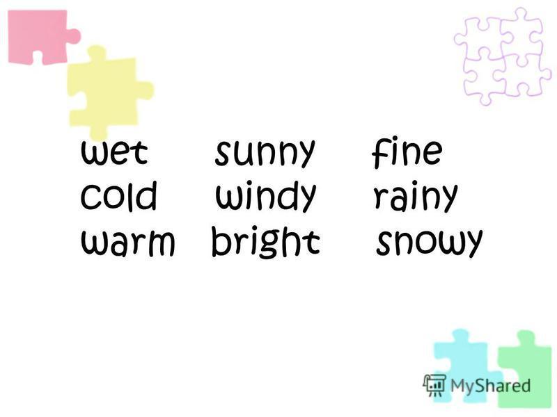 wet sunny fine cold windy rainy warm bright snowy
