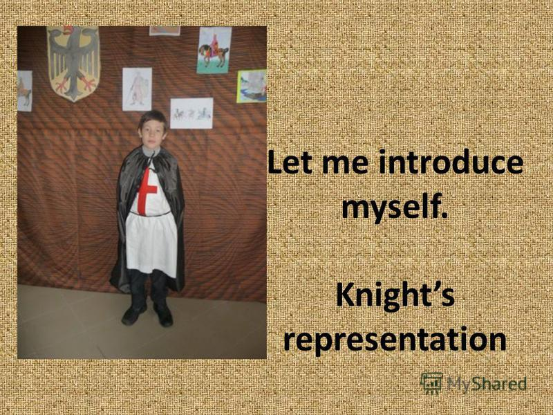 Let me introduce myself. Knights representation