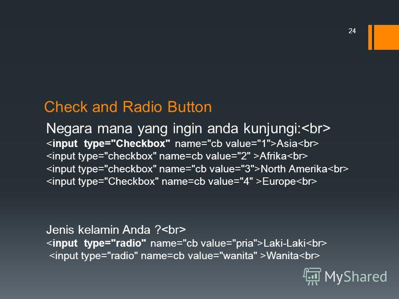 Check and Radio Button Negara mana yang ingin anda kunjungi: Asia Afrika North Amerika Europe Jenis kelamin Anda ? Laki-Laki Wanita 24