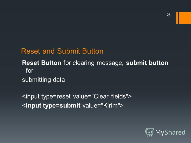 Reset and Submit Button Reset Button for clearing message, submit button for submitting data 26