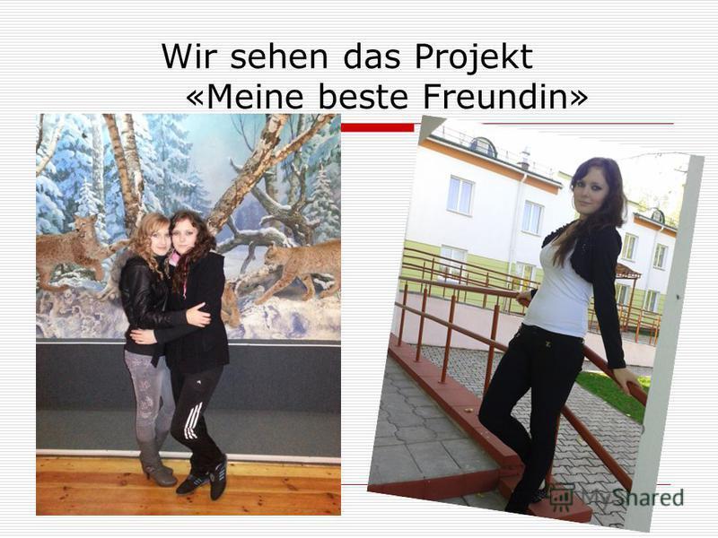 Wir sehen das Projekt «Meine beste Freundin»