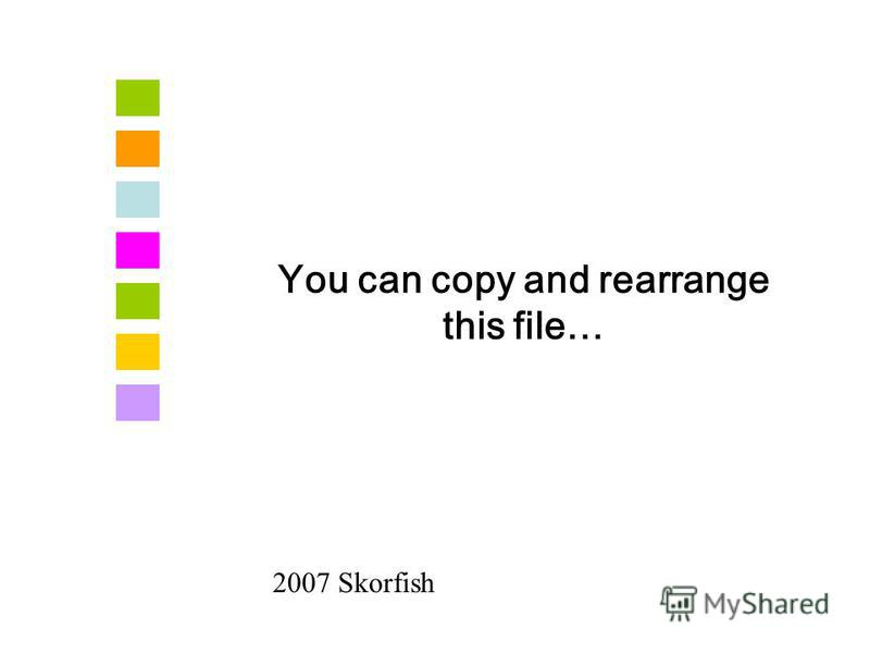 You can copy and rearrange this file… 2007 Skorfish