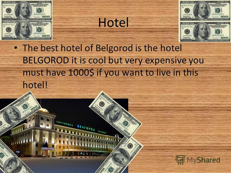 The best hotel of Belgorod is the hotel BELGOROD it is cool but very expensive you must have 1000$ if you want to live in this hotel! Hotel