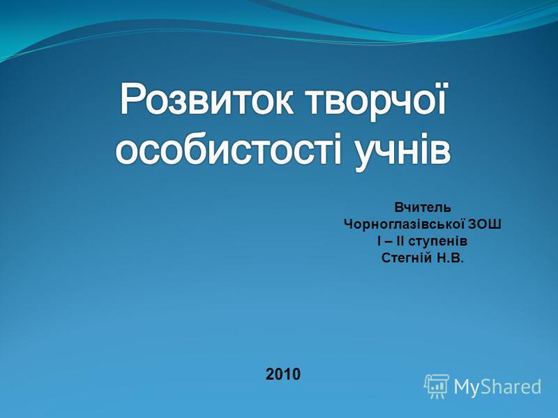 Вчитель Чорноглазівської ЗОШ І – ІІ ступенів Стегній Н.В.